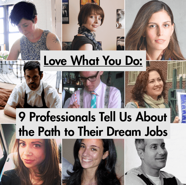 Love What You Do: 9 Professionals Tell Us About the Path to Their Dream Jobs